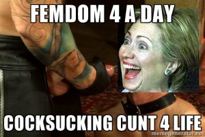 clinton-meme-2-femdom-for-a-day-cocksucking-cunt-4-life